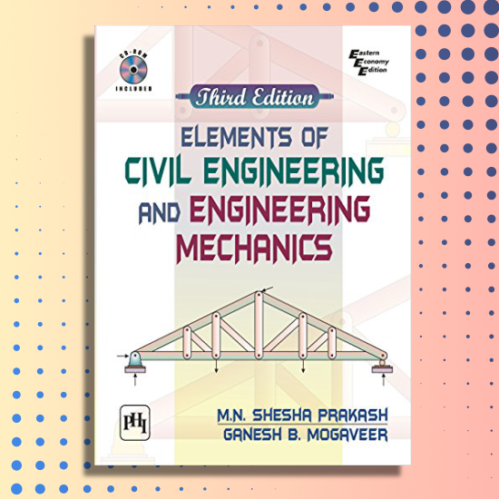 Elements of Civil Engineering and Engineering Mechanics | Shesha Prakash. B. Mogaveer | PHI | 3rd edition (2014)