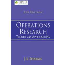 Operations Research: Theory and Applications,  J K Sharma, 5th Edition