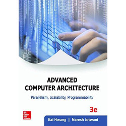 Advanced Computer Architecture Parallelism, Scalability, Programability |Kai Hwang |Tata McGraw- Hill |3rd Edition