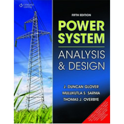 Power System: Analysis & Design | Thomas Overbye , J. Duncan Glover, Mulkutla .S. Sarma |  5th Edition | Cengage Learning