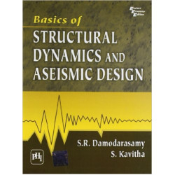 Basics of Structural Dynamics and Aseismic Design By Damodhar Swamy and Kavita PHI Learning Private Limited