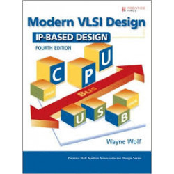 Modern VLSI Design - IP-Based Design, Wayne Wolf, PHI, 4th Edition