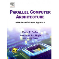 Parallel Computer Architecture: A Hardware/Software Approach, David E. Culler , Jaswinder Pal Singh , Anoop , Elsevier